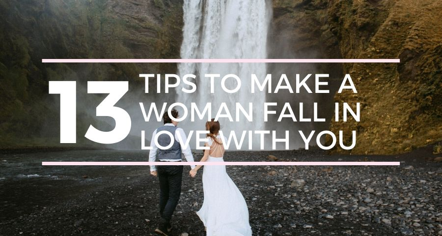 13 Tips to Make a Woman Fall in Love with you