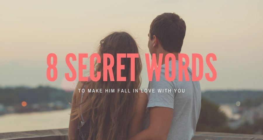8 Secret Words to Make him Fall in Love with you